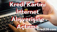 Kredi Kartını İnternet Alışverişine Açtırma, Kredi Kartı İnternet Alışverişine Kapalı Ne Demek?