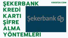 Şekerbank Kredi Kartı Şifre Alma Yöntemleri, Şekerbank(Bonus) Kredi Kartı Şifresi Nasıl Alınır?