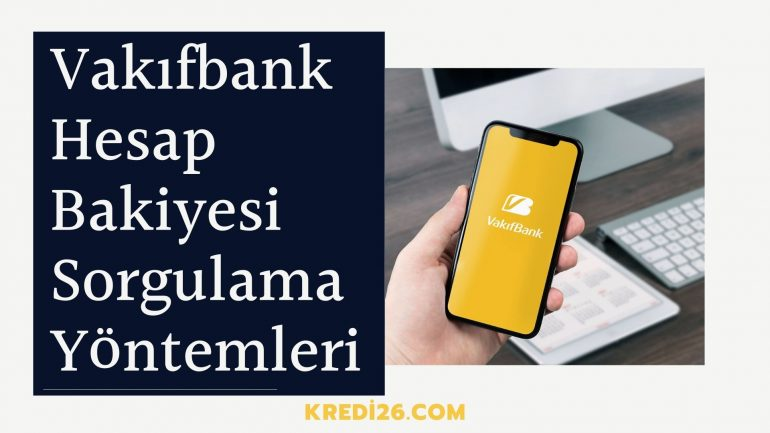 Vakıfbank Hesap Bakiyesi Sorgulama Yöntemleri 2021, Vakıfbank Bakiye Sorgulama