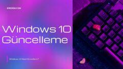 Windows 10 Güncelleme 2021 | Windows Güncellemesi Nasıl İndirilir?