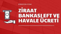 Ziraat Bankası EFT ve Havale Ücreti 2021 | Ziraat Bankası Havale EFT Ücretleri Ne Kadar