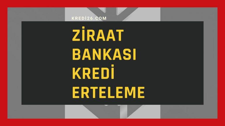 Ziraat Bankası Kredi Erteleme 2021 | Ziraat Bankası Kredi Erteleme Başvurusu Nasıl Yapılır?