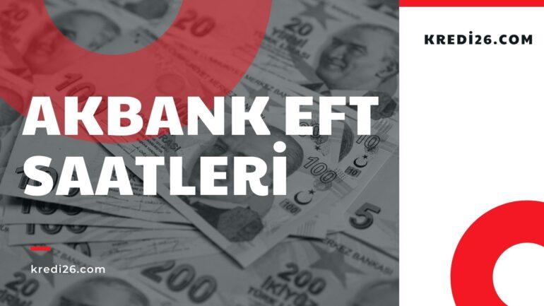 Akbank EFT Saatleri 2021 | Akbank EFT Saatleri ve Ücretleri