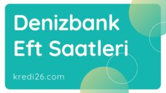 Denizbank Eft Saatleri 2021 | Denizbank İşlem Limitleri