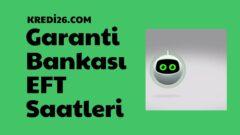 Garanti Bankası Eft Saatleri 2021 | Garanti Bankası İşlem Saat ve Limitleri