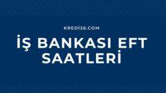 İş Bankası EFT Saatleri 2021 | İş Bankası EFT Saatleri Hafta Sonu