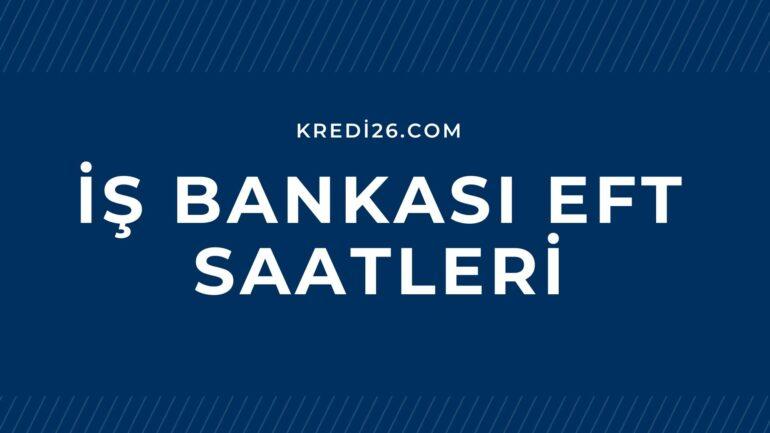İş Bankası EFT Saatleri 2021   İş Bankası EFT Saatleri Hafta Sonu