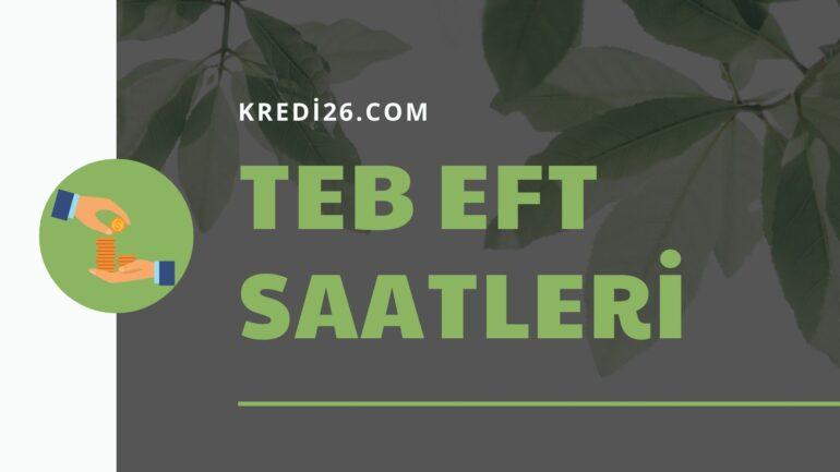 Teb Eft Saatleri 2021   Türkiye Ekonomi Bankası (TEB) EFT Saatleri